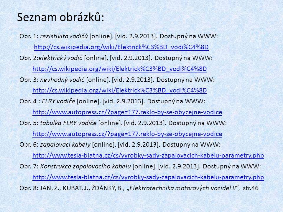 Seznam obrázků: Obr. 1: rezistivita vodičů [online]. [vid. 2.9.2013]. Dostupný na WWW: http://cs.wikipedia.org/wiki/Elektrick%C3%BD_vodi%C4%8D.